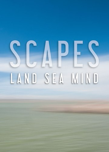Scapes: Land, Sea, Mind